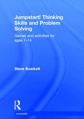 Jumpstart! Thinking Skills and Problem Solving: Games and activities for ages 7-14 - Jumpstart (Hardback)
