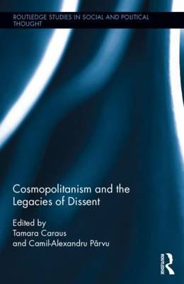 Cosmopolitanism and the Legacies of Dissent - Routledge Studies in Social and Political Thought (Hardback)