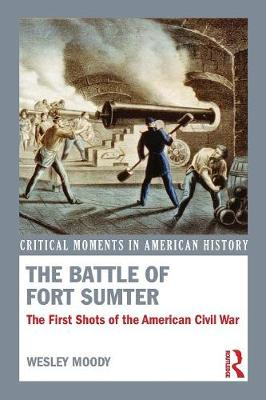 The Battle of Fort Sumter: The First Shots of the American Civil War - Critical Moments in American History (Paperback)