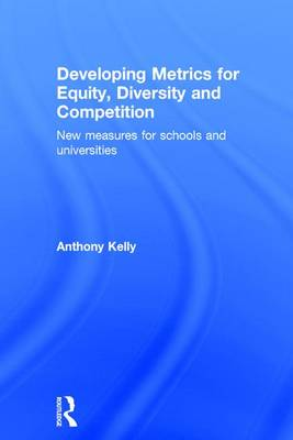 Developing Metrics for Equity, Diversity and Competition: New measures for schools and universities (Hardback)