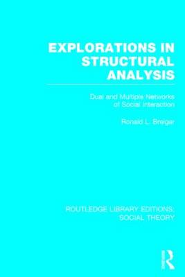 Explorations in Structural Analysis: Dual and Multiple Networks of Social Interaction - Routledge Library Editions: Social Theory (Hardback)