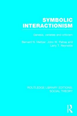 Symbolic Interactionism: Genesis, Varieties and Criticism - Routledge Library Editions: Social Theory (Hardback)