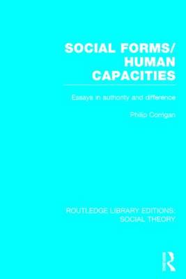 Social Forms/Human Capacities: Essays in Authority and Difference - Routledge Library Editions: Social Theory (Hardback)