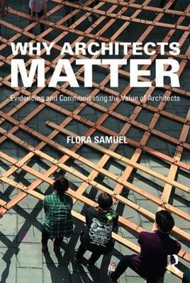 Why Architects Matter: Evidencing and Communicating the Value of Architects (Hardback)