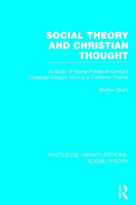 Social Theory and Christian Thought: A study of some points of contact. Collected essays around a central theme - Routledge Library Editions: Social Theory (Hardback)