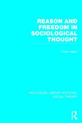 Reason and Freedom in Sociological Thought - Routledge Library Editions: Social Theory (Hardback)