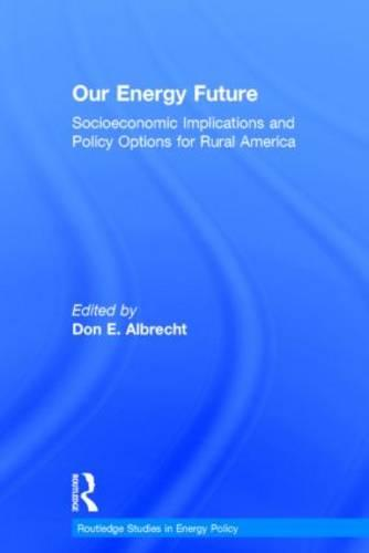 Our Energy Future: Socioeconomic Implications and Policy Options for Rural America (Hardback)