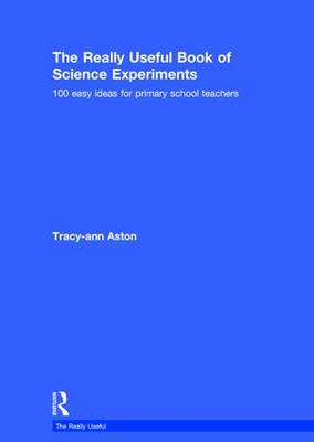 The Really Useful Book of Science Experiments: 100 easy ideas for primary school teachers - The Really Useful (Hardback)