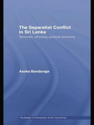 The Separatist Conflict in Sri Lanka: Terrorism, ethnicity, political economy (Paperback)