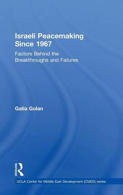 Israeli Peacemaking Since 1967: Factors Behind the Breakthroughs and Failures - UCLA Center for Middle East Development CMED series (Hardback)