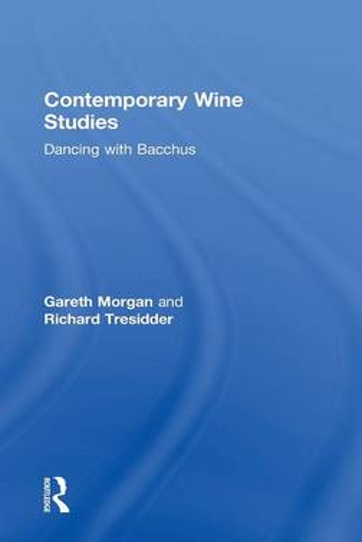 Contemporary Wine Studies: Dancing with Bacchus (Hardback)