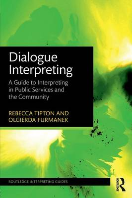 Dialogue Interpreting: A Guide to Interpreting in Public Services and the Community - Routledge Interpreting Guides (Paperback)