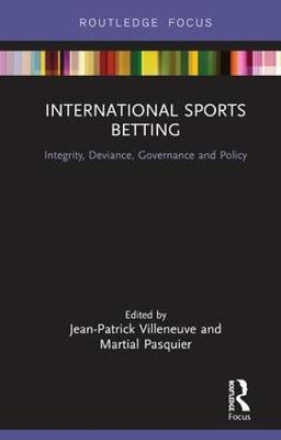 International Sports Betting: Integrity, Deviance, Governance and Policy - Routledge Research in Sport Business and Management (Hardback)