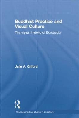 Buddhist Practice and Visual Culture: The Visual Rhetoric of Borobudur (Paperback)