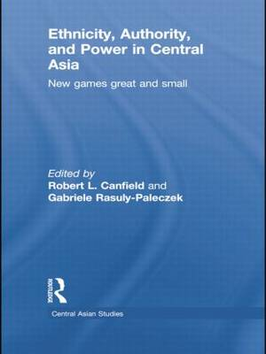 Ethnicity, Authority, and Power in Central Asia: New Games Great and Small (Paperback)