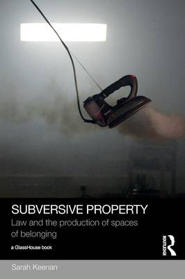 Subversive Property: Law and the Production of Spaces of Belonging - Social Justice (Paperback)