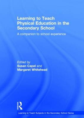 Learning to Teach Physical Education in the Secondary School: A companion to school experience - Learning to Teach Subjects in the Secondary School Series (Hardback)