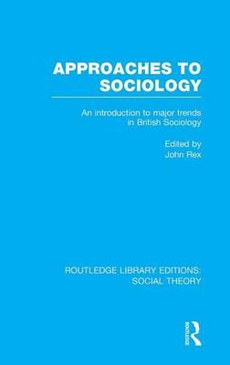 Approaches to Sociology: An Introduction to Major Trends in British Sociology - Routledge Library Editions: Social Theory (Hardback)