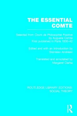 The Essential Comte: Selected from 'Cours de philosophie positive' by Auguste Comte - Routledge Library Editions: Social Theory (Hardback)