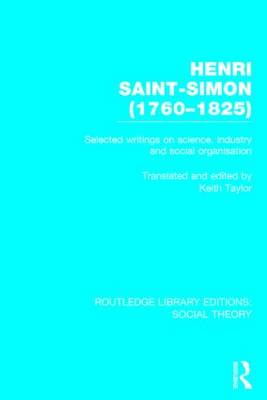 Henri Saint-Simon, (1760-1825): Selected Writings on Science, Industry and Social Organisation - Routledge Library Editions: Social Theory (Hardback)