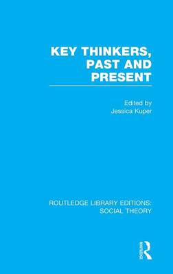 Key Thinkers, Past and Present - Routledge Library Editions: Social Theory (Hardback)