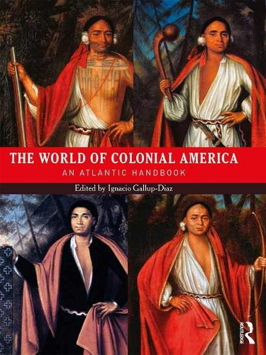 The World of Colonial America: An Atlantic Handbook - Routledge Worlds (Hardback)