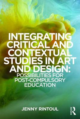 Integrating Critical and Contextual Studies in Art and Design: Possibilities for post-compulsory education (Paperback)