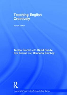 Teaching English Creatively - Learning to Teach in the Primary School Series (Hardback)