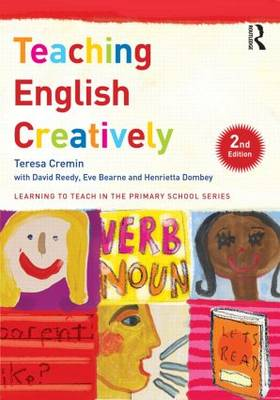 Teaching English Creatively - Learning to Teach in the Primary School Series (Paperback)