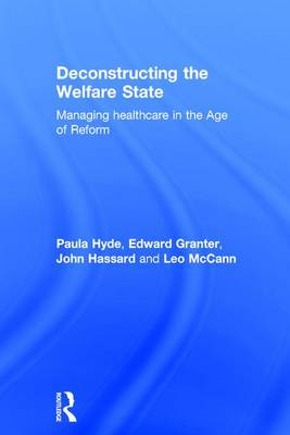 Deconstructing the Welfare State: Managing Healthcare in the Age of Reform (Hardback)