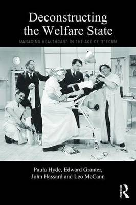 Deconstructing the Welfare State: Managing Healthcare in the Age of Reform (Paperback)