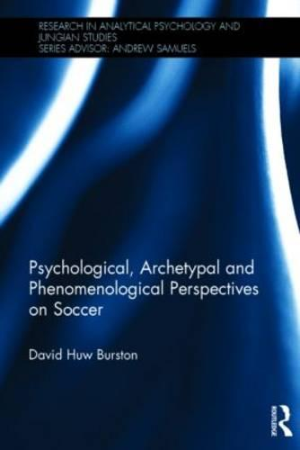 Psychological, Archetypal and Phenomenological Perspectives on Soccer - Research in Analytical Psychology and Jungian Studies (Hardback)