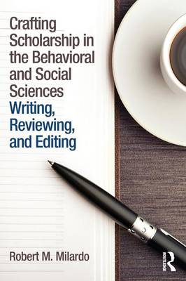 Crafting Scholarship in the Behavioral and Social Sciences: Writing, Reviewing, and Editing (Paperback)