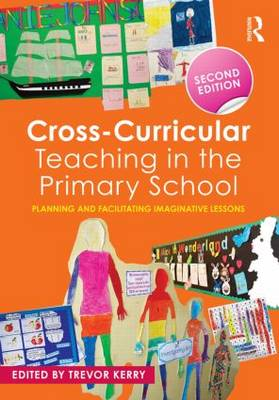 Cross-Curricular Teaching in the Primary School: Planning and facilitating imaginative lessons (Paperback)