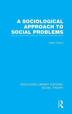 A Sociological Approach to Social Problems - Routledge Library Editions: Social Theory (Hardback)