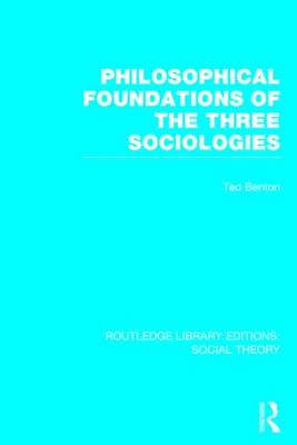 Philosophical Foundations of the Three Sociologies - Routledge Library Editions: Social Theory (Hardback)