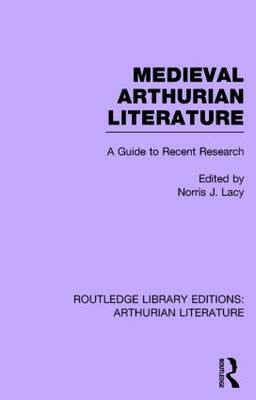 Medieval Arthurian Literature: A Guide to Recent Research - Routledge Library Editions: Arthurian Literature (Hardback)