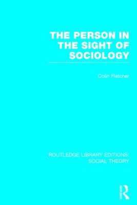 The Person in the Sight of Sociology - Routledge Library Editions: Social Theory (Hardback)