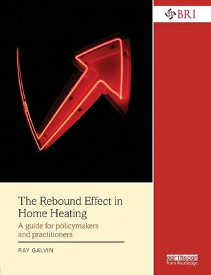 The Rebound Effect in Home Heating: A guide for policymakers and practitioners - Building Research and Information (Paperback)