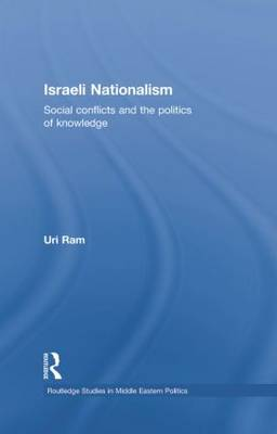 Israeli Nationalism: Social conflicts and the politics of knowledge - Routledge Studies in Middle Eastern Politics (Paperback)