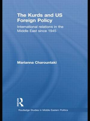 The Kurds and US Foreign Policy: International Relations in the Middle East since 1945 - Routledge Studies in Middle Eastern Politics (Paperback)