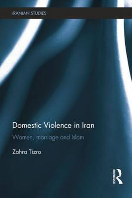 Domestic Violence in Iran: Women, Marriage and Islam (Paperback)