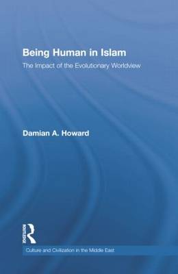 Being Human in Islam: The Impact of the Evolutionary Worldview - Culture and Civilization in the Middle East (Paperback)