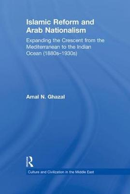 Islamic Reform and Arab Nationalism: Expanding the Crescent from the Mediterranean to the Indian Ocean (1880s-1930s) (Paperback)