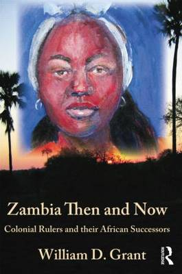 Zambia Then And Now: Colonial Rulers and their African Successors (Paperback)