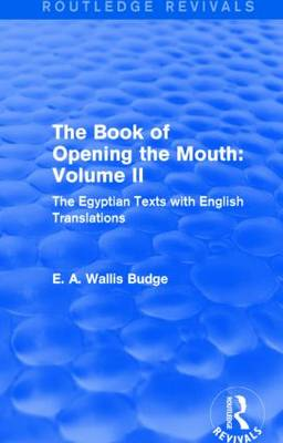 The Book of the Opening of the Mouth: Vol. II: The Egyptian Texts with English Translations - Routledge Revivals (Hardback)