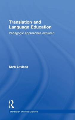 Translation and Language Education: Pedagogic Approaches Explored - Translation Theories Explored (Hardback)