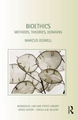 Bioethics: Methods, Theories, Domains - Biomedical Law and Ethics Library (Paperback)