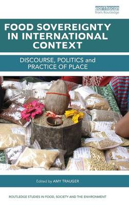 Food Sovereignty in International Context: Discourse, politics and practice of place - Routledge Studies in Food, Society and the Environment (Hardback)