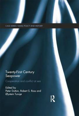 Twenty-First Century Seapower: Cooperation and Conflict at Sea - Cass Series: Naval Policy and History (Paperback)